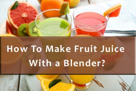 How To Make Fruit Juice With a Blender?