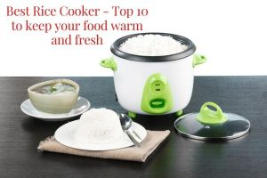 Best Rice Cooker - Top 10 to keep your food warm and fresh